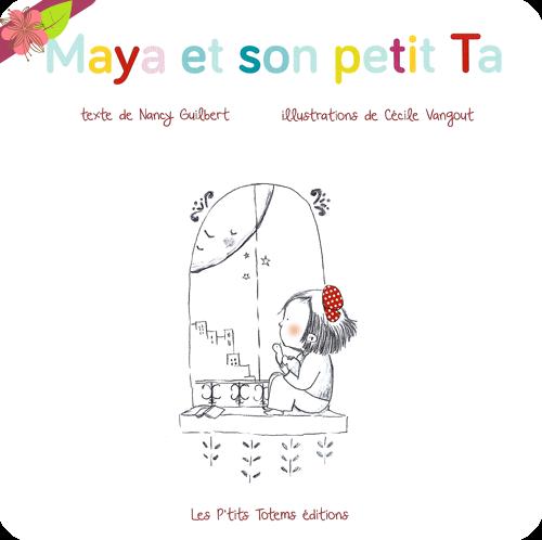 Maya et son petit Ta de Nancy Guilbert et Cécile Vangout - Les P'tits Totems éditions
