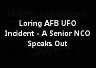 Loring AFB UFO Incident - A Senior NCO Speaks Out.