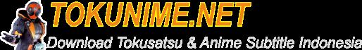 Tokunime | FanshareTokusatsu & Anime Subtitle Indonesia