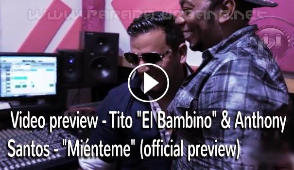 "Video preview - Tito ""El Bambino"" & Anthony Santos - ""Miénteme"" (official preview)."