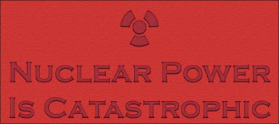 banner with radiation symbol and the words nuclear power is catastrophic