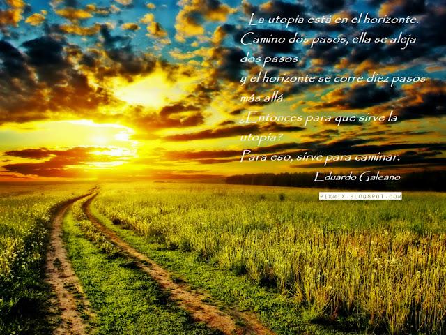 Utopía ~ Frase de Eduardo Galeano  ~ Paisaje