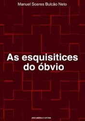 As Esquisitices do Óbvio - de Manuel Soares Bulcão Neto