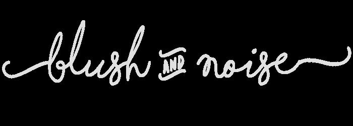 BLUSH & NOISE | UK FASHION & BEAUTY