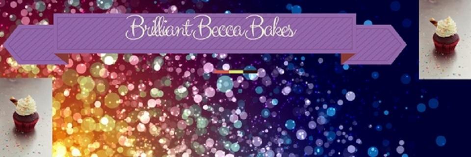 Brilliant Becca Bakes