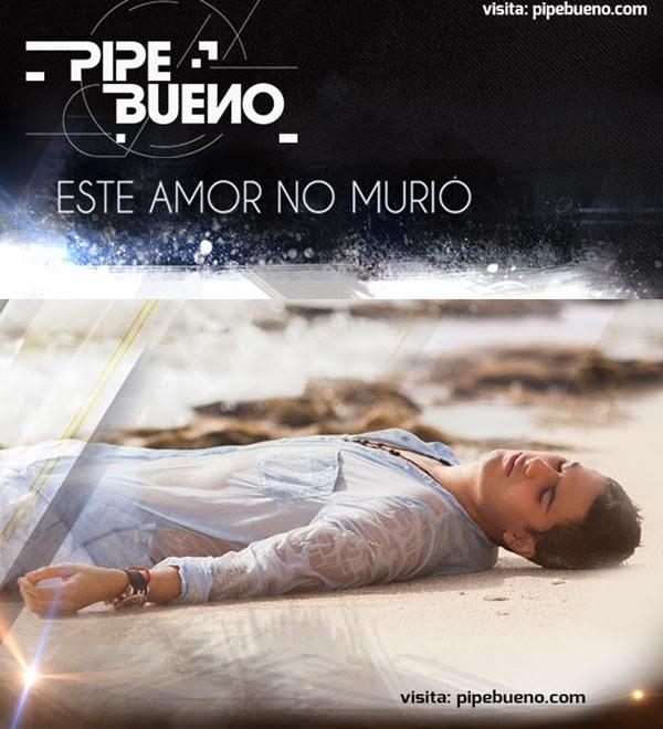 PIPE-BUENO -Este-Amor-No-Murió-2014