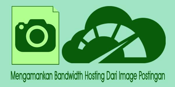Mengamankan Bandwidth Hosting Dari Image Postingan