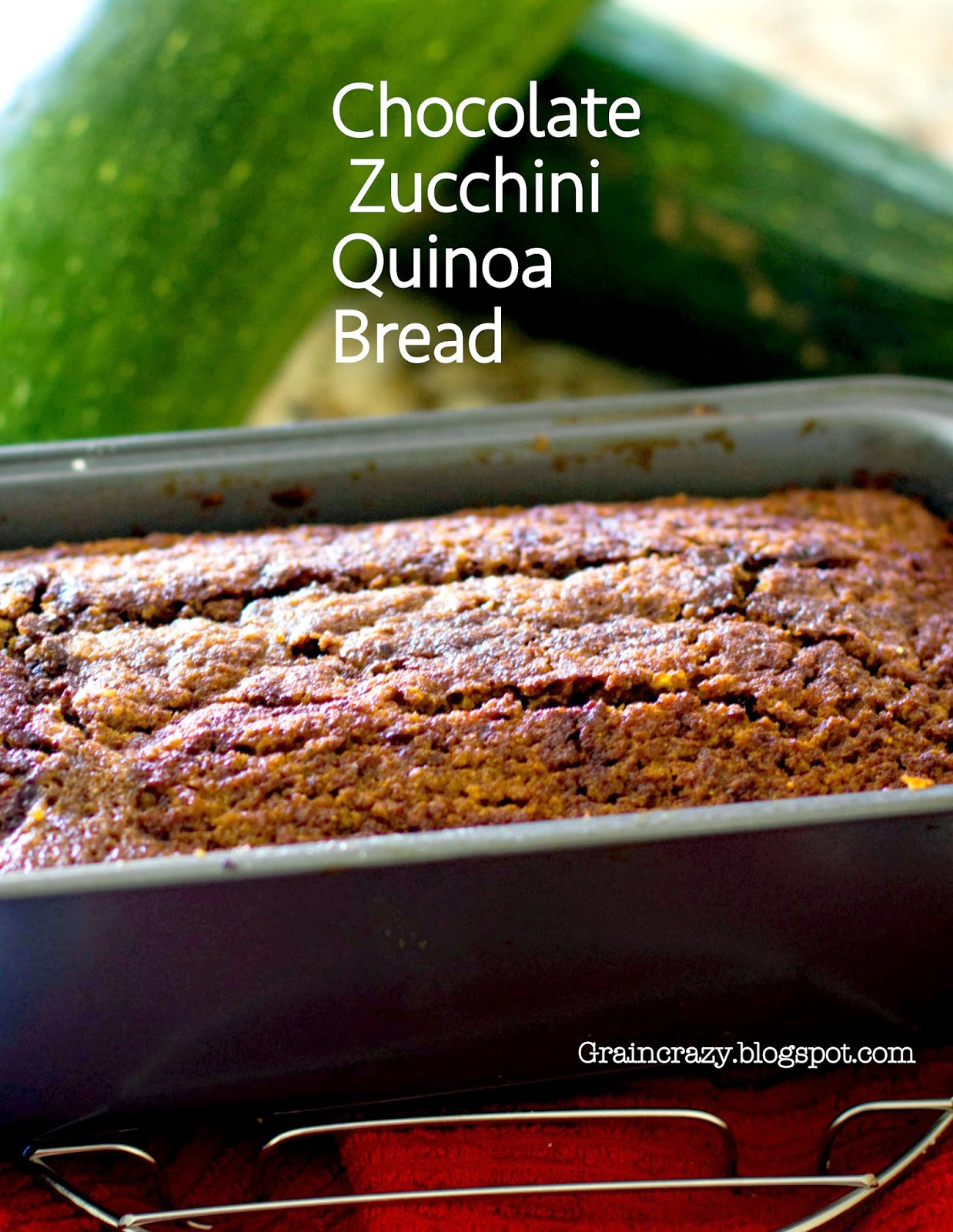 Grain Crazy: Chocolate Zucchini Quinoa Bread (Gluten Free)