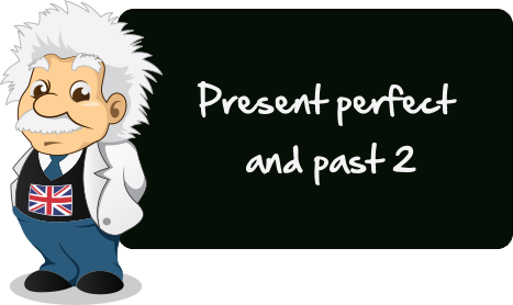 Present perfect and past (2) (I have done and I did)