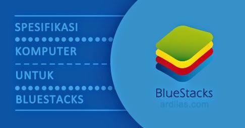 Spek / Spesifikasi Komputer Untuk Aplikasi Bluestacks