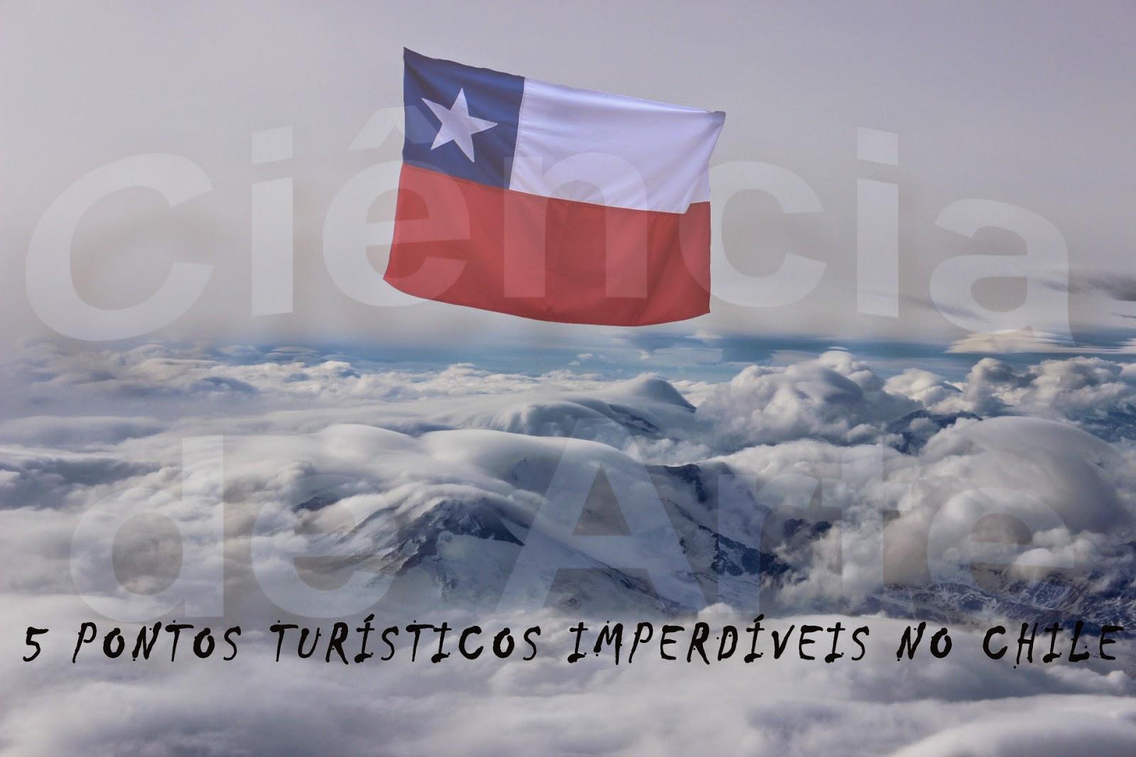 Chile Turismo: 5 pontos turísticos imperdíveis