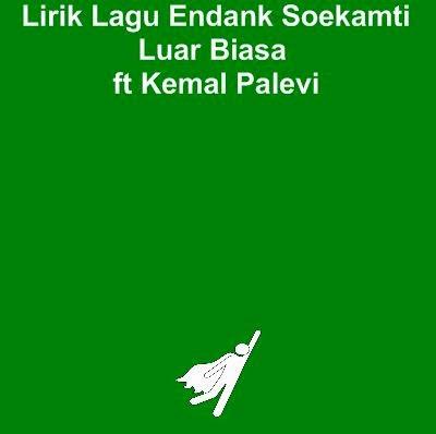 Lirik Lagu Endank Soekamti - Luar Biasa ft Kemal Palevi