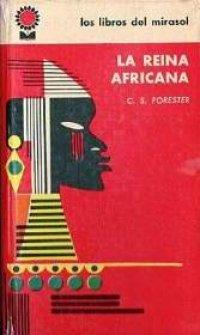 La Reina Africana - C. S. Forester [PDF | DOC | Español | 5.77 MB]