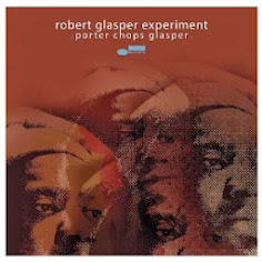 Robert Glasper Experiment / Porter Chops Glasper (US Blue Note) re. 25 Feb 2014
