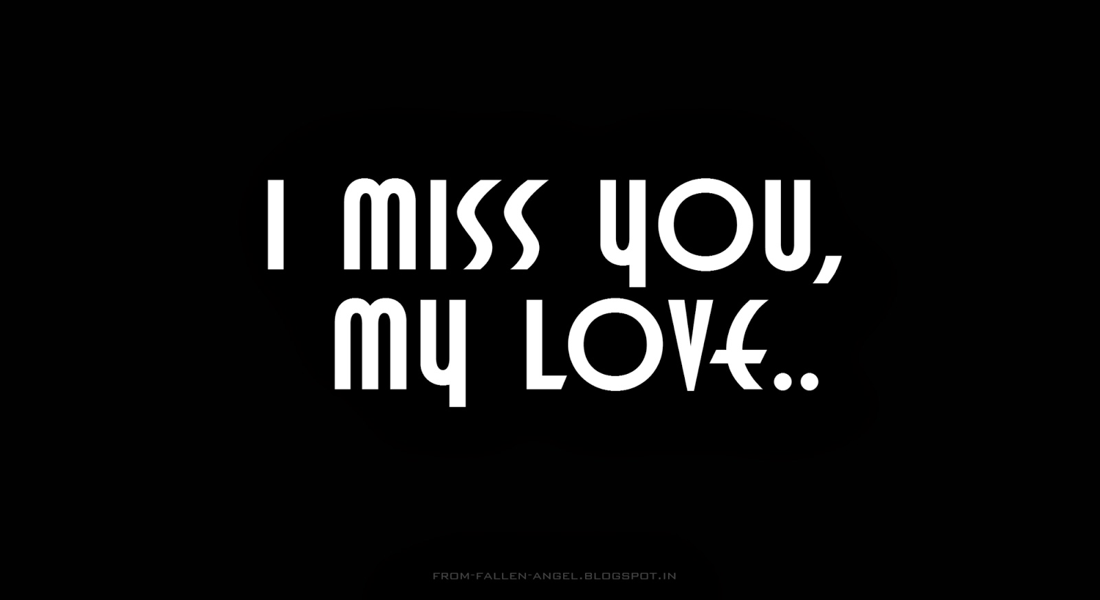 I miss you, my love
