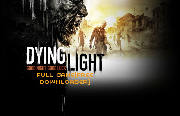 Dying Light - Full Game[Free Downloader] main screen