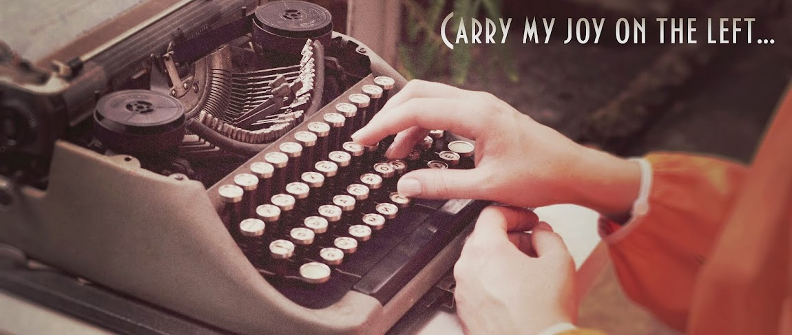 Carry my joy on the left...
