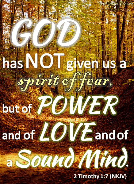 2 Timothy 1:7 God has given us Spirit of Power, Love and Sound Mind