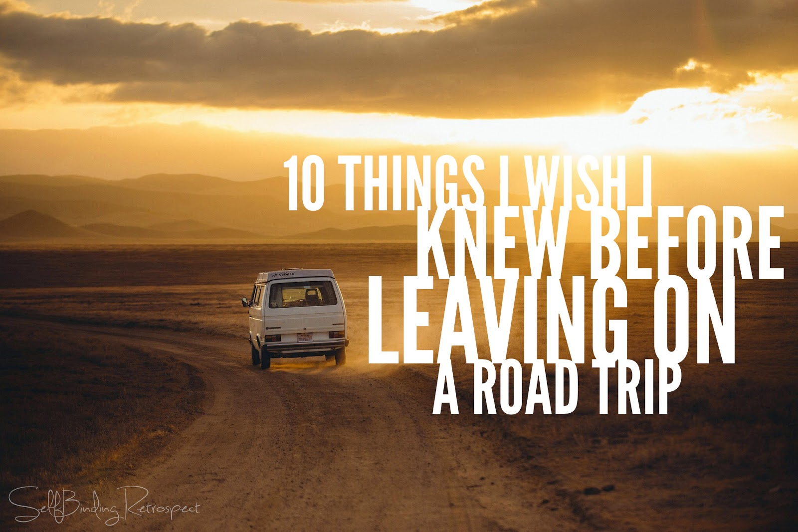 10 things I wish I knew before leaving on a #roadtrip - SelfBinding Retrospect by Alanna Rusnak