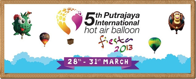PESTA BELON UDARA PANAS PUTRAJAYA 2013 | HOT AIR BALLON FIESTA