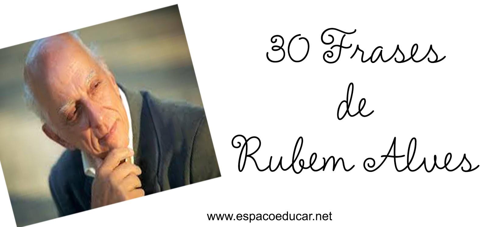 Muito ESPAÇO EDUCAR: 30 frases ou citações de Rubem Alves AI34