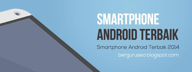 Smartphone Android Terbaik Dan Terbaru Di 2014