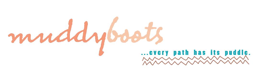 ~ Muddy Boots ~