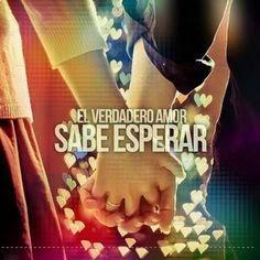 Nuevas Frases 2016 El Verdadero Amor Sabe Esperar