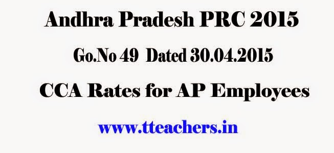 AP PRC 2015 CCA Rates GO 49 City Compensatory Allowance GO.49 dt 30.4.2015,AP PRC 2015 CCA Rates GO 49 City Compensatory Allowance GO.49 dt 30.4.2015,City Compensatory Allowance Rates in different cities of Andhra Pradesh State as per PRC 2015
