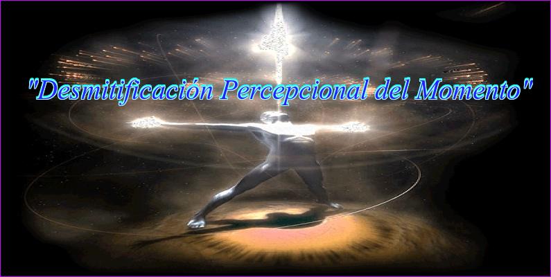 Desmitificación Percepcional del Momento