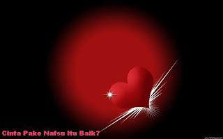 Cinta Pake Nafsu Itu Baik