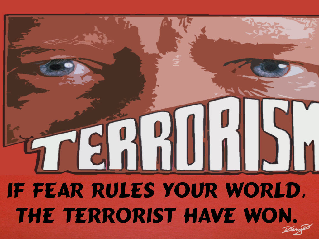 terrorism living in fear And when it does, we will find ourselves still living in fear: not of terrorism or radical islam, but of the domestic rulers that fear has left behind.