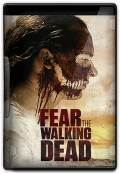 Fear The Walking Dead - 3ª Temporada Torrent Dublado e Legendado (2017)