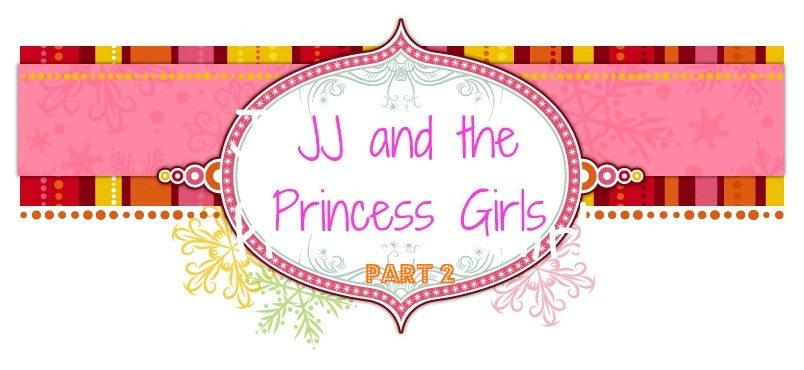 JJ and the Princess Girls ~Part 2