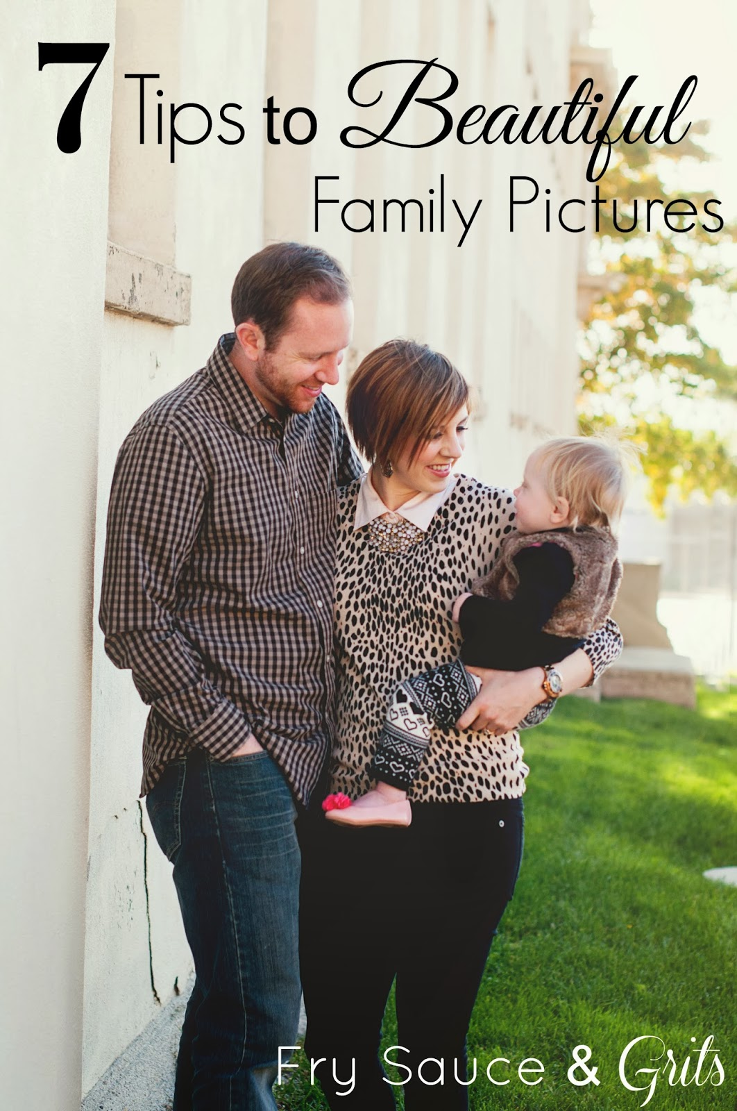 7 Tips to Beautiful Family Pictures from FrySauceandGrits.com