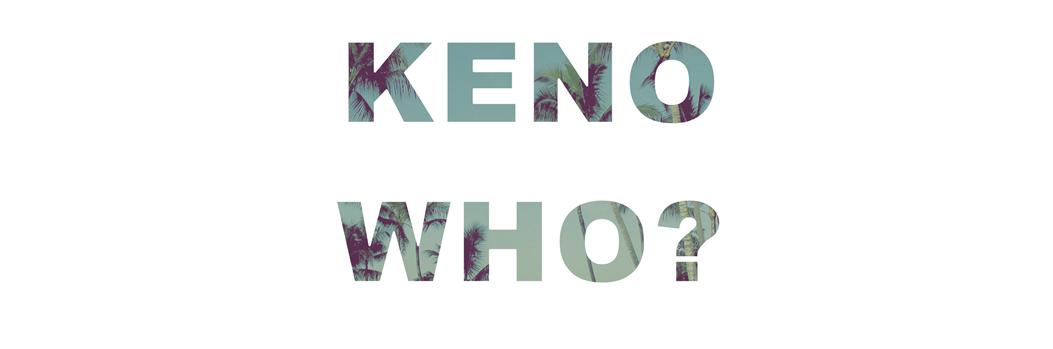 KENO WHO?
