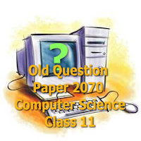 Old Question Paper of Computer Science Class : 11 Year : 2070 B.S. (2013)