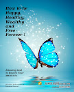 How to be Happy, Healthy, Wealthy and Free ~ Forever!