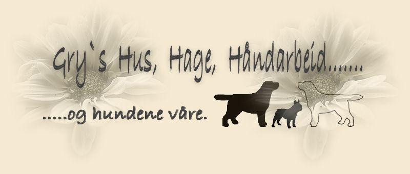 Gry`s  Hus, Hage,  Håndarbeid........