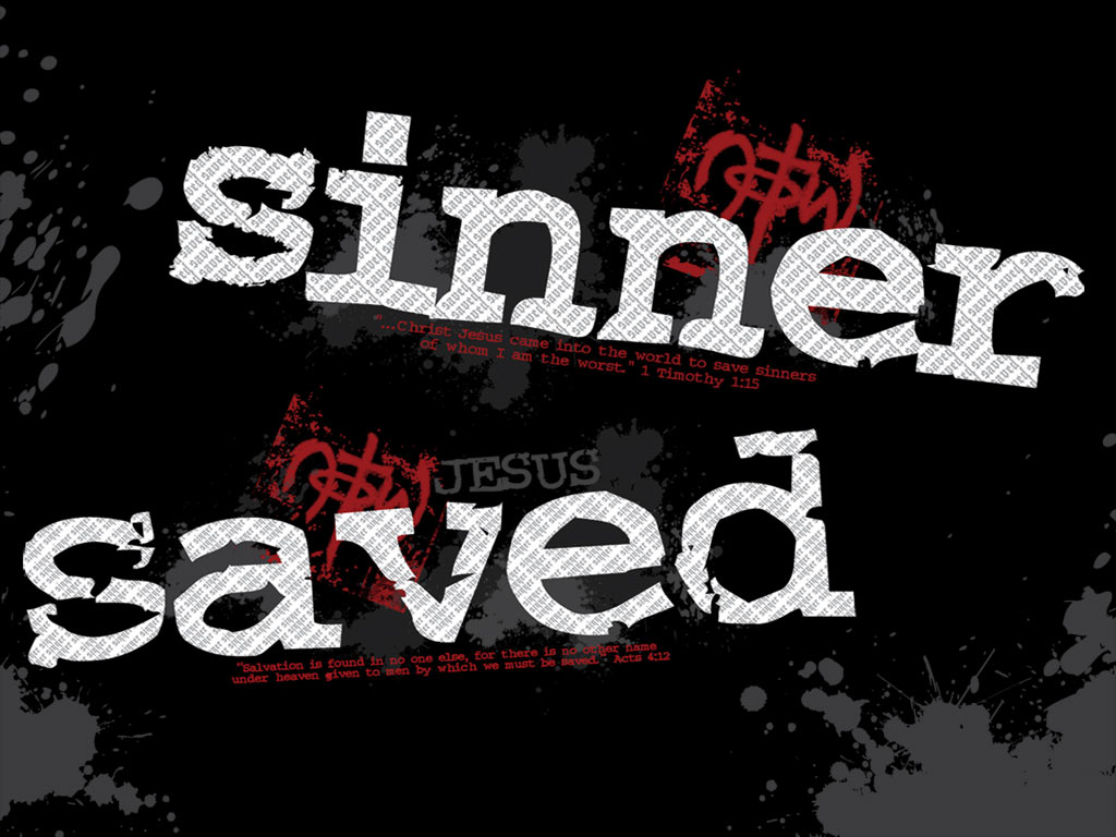 http://4.bp.blogspot.com/-8IQ5-P671Fc/T0XC4Mllz3I/AAAAAAAABuM/fYmbmEoPUHc/s1600/Sinner%2BSaved%2Bchristian%2Bwallpaper%2B1024x768.jpg