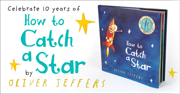 Celebrate 10 Years of How to Catch A Star by Oliver Jeffers
