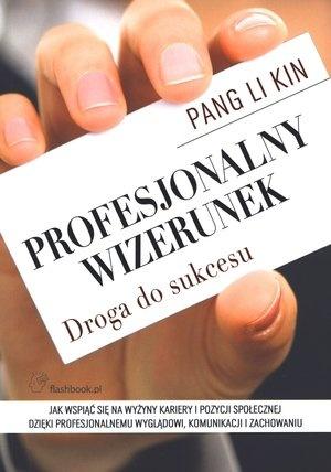 Okładka książki Profesjonalny wizerunek. Droga do sukcesu Pang Li Kin