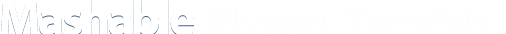 Mashable ~ Blogger Template
