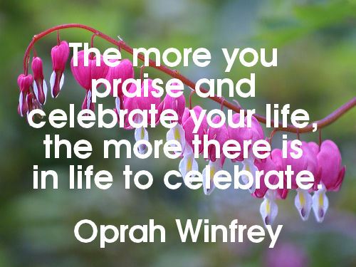THERE+IS+MUCH+TO+CELEBRATE+IN+LIFE...OPRAH+WINFREY.jpg