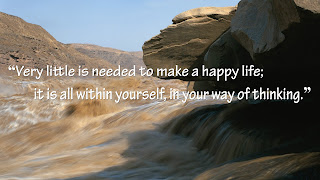 """Very little is needed to make a happy life; it is all within yourself, in your way of thinking."""