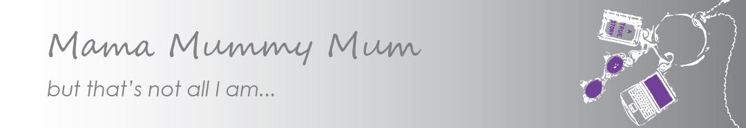 Mama Mummy Mum