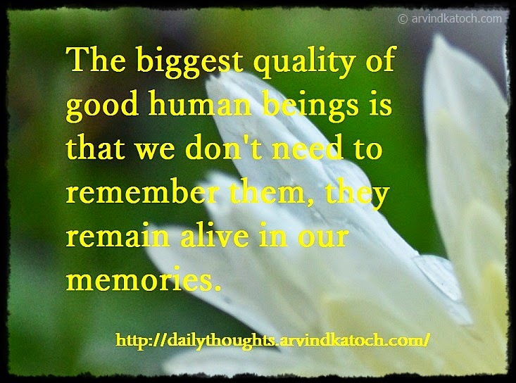 Good, Human Being, remember, alive, memories, quality, Thought, Quote