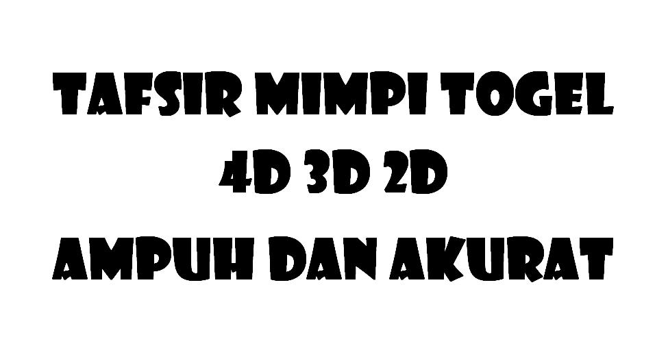TAFSIR MIMPI TOGEL 4D 3D 2D AKURAT TEPAT DAN TERPERCAYA ABJAD A