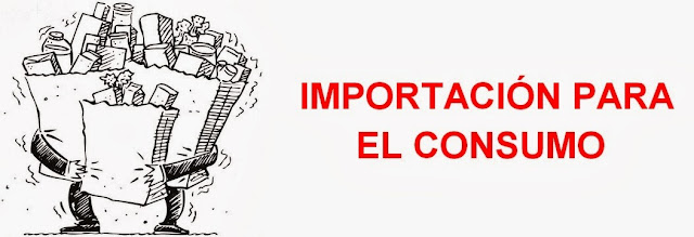 Régimen aduanero-importación para el consumo