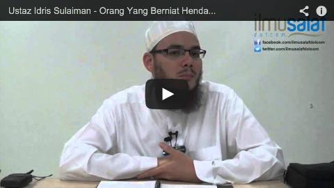 Ustaz Idris Sulaiman – Orang Yang Berniat Hendak Membuat Kebaikan, Tertulis Baginya Kebaikan